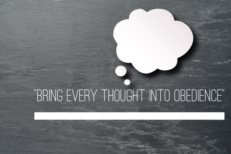 """Bring every thought into obedience"""